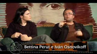 FILMOGRAFIAS: ENTREVISTA A BETTINA PERUT E IVÁN OSNOVIKOFF Parte 2