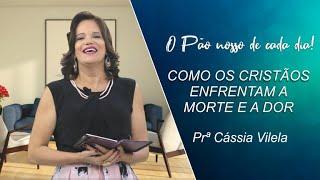 Como os cristãos enfrentam a morte e a dor - Prª Cassia Vilela - 04-05-2021