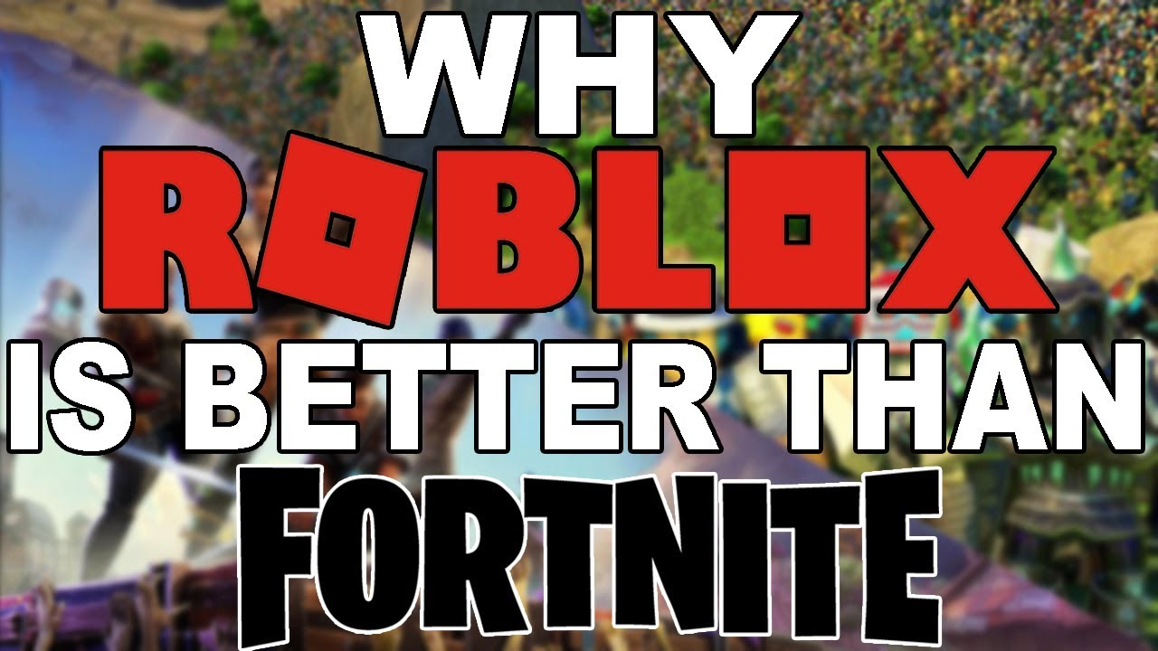 Why Roblox Is Better Than Fortnite Youtube