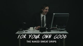 The Naked Sweat Drips - For Your Own Good (Official Music Video)