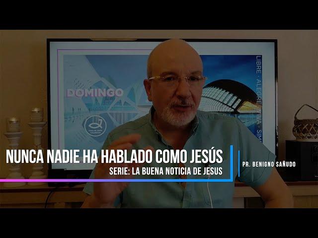 #1. Nunca nadie ha hablado como Jesús | Pr. Benigno Sañudo
