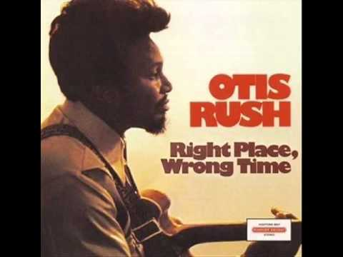 2. Otis Rush - Right Place Wrong Time