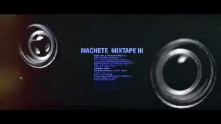 MACHETE MIXTAPE VOL. III - (OFFICIAL TRAILER)