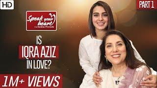 Suno Chanda & Ranjha Ranjha Kardi's Superstar Iqra Aziz | Speak Your Heart | Part I