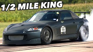 The New S2000 Half Mile KING!