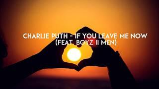 Video Charlie Puth ft. Boyz II Men- If You Leave Me Now (Lyric Video) download MP3, 3GP, MP4, WEBM, AVI, FLV Maret 2018