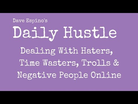 Dealing With Haters,  Time Wasters, Trolls & Negative People Online - Daily Hustle #73
