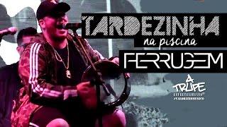 Baixar Ferrugem no Tardezinha na Piscina - 29/04/2017