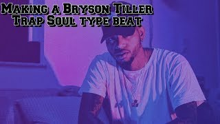 Making a Bryson Tiller Trap Soul Type beat 2017