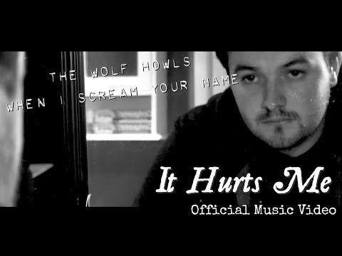 The Wolf Howls When I Scream Your Name - It Hurts Me (Music Video)