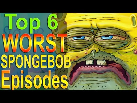 Top 6 Worst Spongebob Episodes