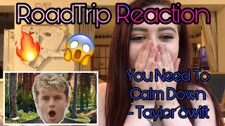 RoadTrip Reaction || Taylor Swift - You Need To Calm Down