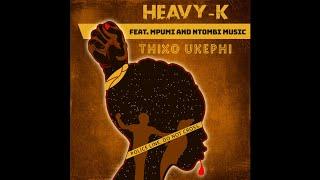 Heavy-k Ft Mpumi & Ntombi Music - Thixo Ukephi