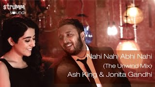 Download Nahi Nahi Abhi Nahi (The Unwind Mix) I Ash King I Jonita Gandhi MP3 song and Music Video