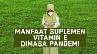 259 - Manfaat suplemen vitamin E dimasa pandemi