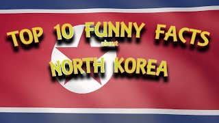 Top 10 Most Funny Facts | North Korea | Must Watch 2018