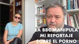 La BBC manipula mi reportaje sobre el porno