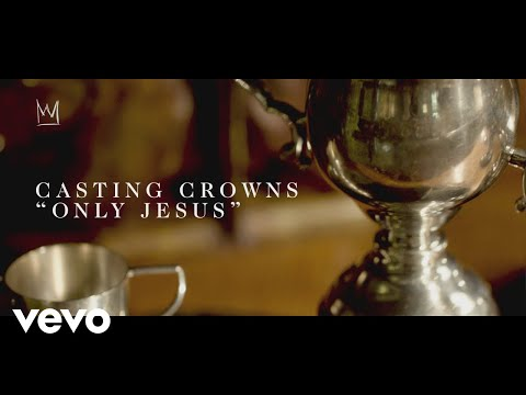Casting Crowns - Only Jesus (Official Lyric Video) Mp3