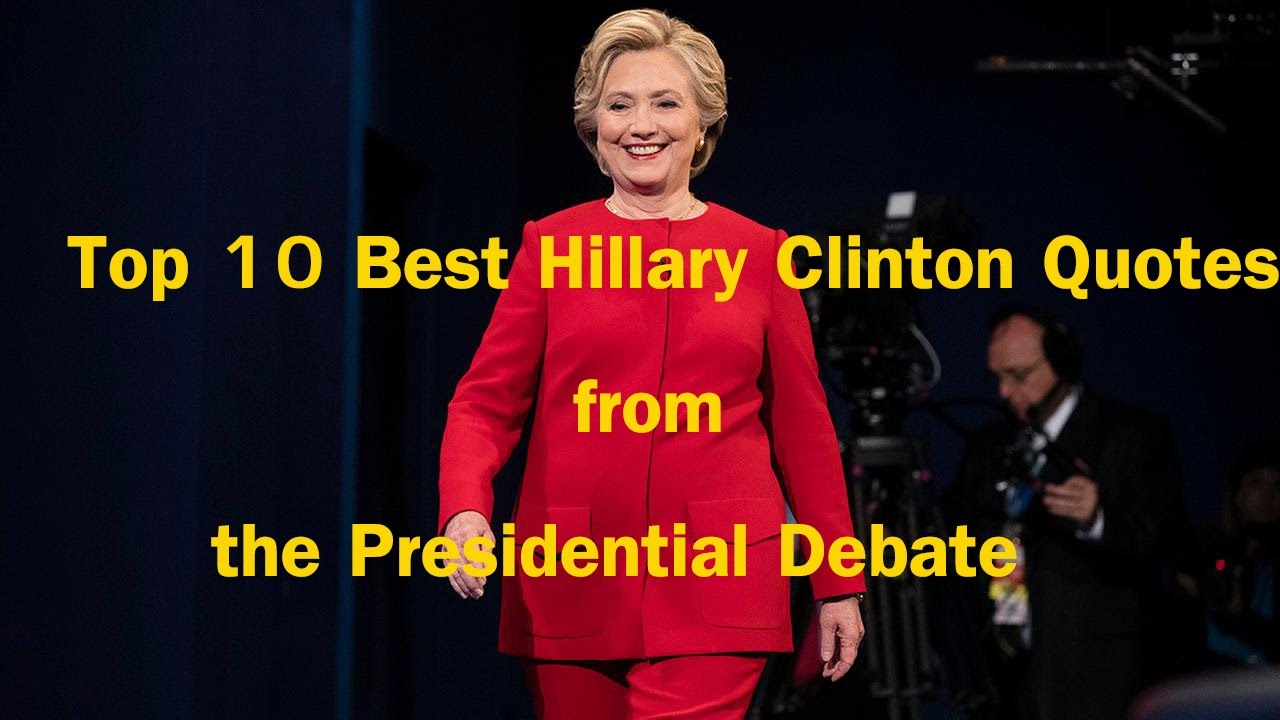 Hillary Clinton Quote Top 10 Best Hillary Clinton Quotes From The Presidential Debate
