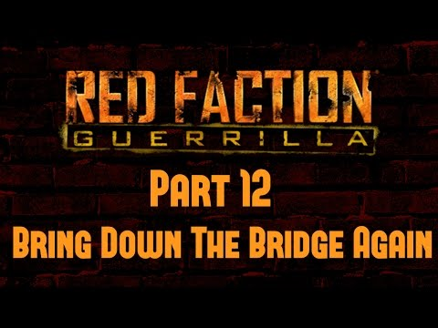Red Faction Guerrilla - Part 12 - Bring Down The Bridge Again