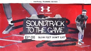 Slow Feet Don't Eat: EP 8 | Soundtrack to the Game: Football