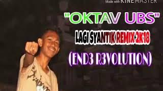 Lagi Syantik Remix Mantap Jiwa Dj Oktav Ubs 2k18 (Ende Revolution)