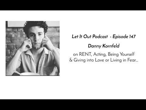 147 | Danny Kornfeld on RENT, Acting, Being Yourself & Giving into Love or Living in Fear...