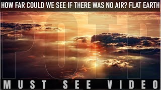 How far could we see if there was no air? FLAT EARTH (updated)