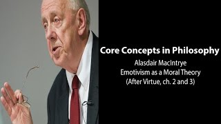 Philosophy Core Concepts: MacIntyre, Emotivism as a Moral Theory (After Virtue, ch. 2-3)