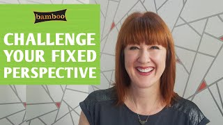 Why You Should Challenge Your Fixed Perspective