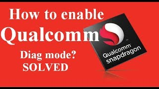 How to enable qualcomm diagnostic mode? SOLVED
