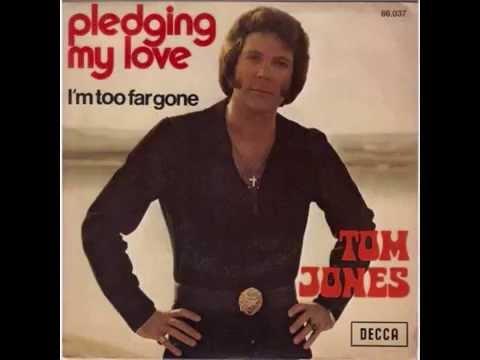 TOM JONES.... pledging my love