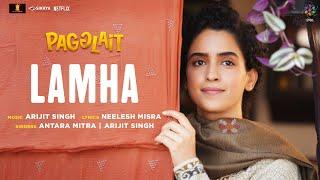 Lamha   Pagglait   Arijit Singh   Antara Mitra   Neelesh Misra   Oriyon Music