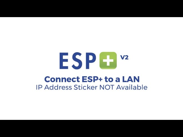 Video 7 - Connect ESP+ to a LAN - IP Address Sticker NOT Available (Firmware V2)