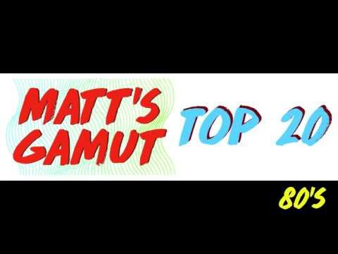 Matt's Gamut - Top 20: 80's!