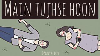 Main Tujhse Hoon   Danny Ke Dose   Indie-Pop Original