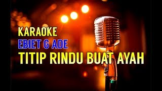 Download lagu Titip Rindu Buat Ayah - Ebiet G Ade  (Versi Karaoke)