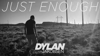 Dylan Jakobsen - Just Enough [Official Audio]