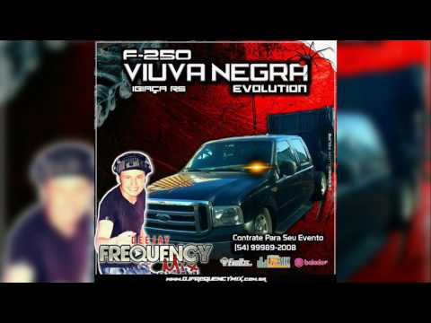 F250 Viuva Negra (Ibiaça-RS) - Dj Frequency Mix