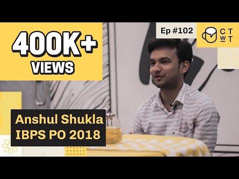 CTwT E102 - IBPS PO 2018 Topper Anshul Shukla