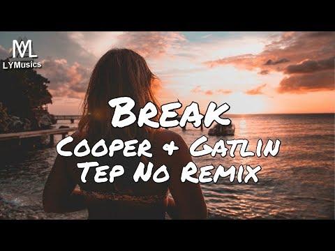 Cooper & Gatlin - Break (Tep No Remix) (Lyrics)