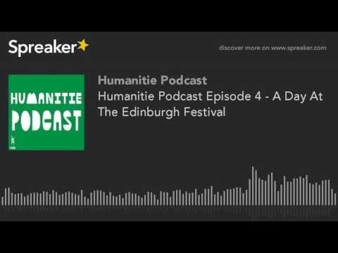 Humanitie Podcast Episode 4 - A Day At The Edinburgh Festival