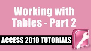Microsoft Access 2010 Tutorial -- Working with Tables -- Part 2
