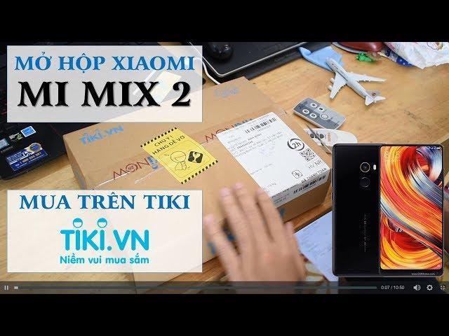 Mở hộp điện thoại Xiaomi Mi Mix 2 mua ONLINE trên TIKI