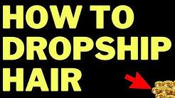 Dropship Hair (How To) Dropshipping Hair Business