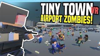 One of Fudgy's most viewed videos: AIRPORT ZOMBIE APOCALYPSE - Tiny Town VR (HTC Vive Gameplay)