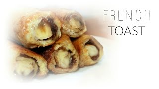 Banana & Nutella French Toast Roll Ups