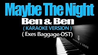 MAYBE THE NIGHT - Ben&Ben (KARAOKE VERSION) (Exe's Baggage OST)