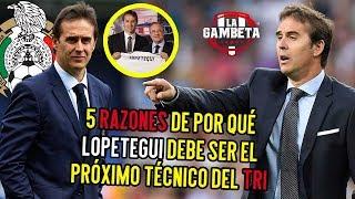 5 razones de por qué Julen Lopetegui debe ser el próximo técnico de México