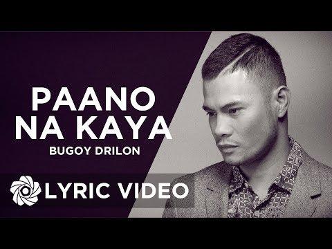 Paano Na Kaya - Bugoy Drilon  (Lyrics)